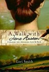A Walk with Jane Austen: A Journey into Adventure, Love, and Faith - Lori Smith