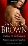 Ein Kuss Für Die Ewigkeit / Verliebt In Einen Fremden: Zwei Romane In Einem Band - Sandra Brown, Beate Darius