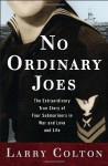 No Ordinary Joes: The Extraordinary True Story of Four Submariners in War and Love and Life - Larry Colton