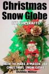 Christmas Snow Globe Fun DIY Crafts (How to Make A Mason Jar Snow Globe) - Debbie Miller