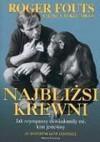 Najbliżsi krewni. Jak szympansy uświadomiły mi kim jesteśmy - Roger Fouts, Stephen Tukel Mills, Andrzej Jankowski