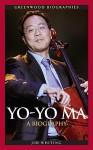 Yo-Yo Ma: A Biography (Greenwood Biographies) - Jim Whiting