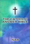 The Catholic Answer Bible: Nab - Anonymous