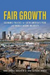 Fair Growth: Economic Policies for Latin America's Poor and Middle-Income Majority - Nancy Birdsall