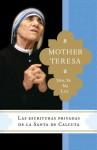 Ven, Se Mi Luz: Las escrituras privadas de la Santa de Calcuta - Mother Teresa