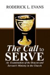 The Call to Serve: An Examination of the Deacon and Servant's Ministry in the Church - Roderick L. Evans