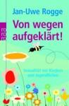 Von wegen aufgeklärt!: Sexualität bei Kindern und Jugendlichen - Jan-Uwe Rogge