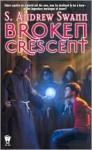 Broken Crescent - S. Andrew Swann