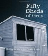Fifty Sheds of Grey: A Parody - C.T. Grey