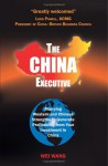 The China Executive: Marrying Western And Chinese Strengths To Generate Profitability From Your Investment In China - Wei Wang