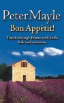 Bon Appetit!: Travels with Knife, Fork & Corkscrew Through France - Peter Mayle
