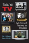Teacher TV: Sixty Years of Teachers on Television (Counterpoints: Studies in the Postmodern Theory of Education) (Counterpoints: Studies in the Postmodern Theory of Education) - Mary M. Dalton, Laura R. Linder