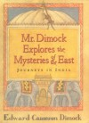 Mr. Dimock Explores the Mysteries of the East: Journeys in India - Edward Cameron Dimock Jr.
