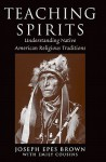 Teaching Spirits: Understanding Native American Religious Traditions - Joseph Brown