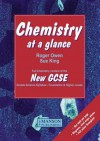 Chemistry at a Glance: Full Chemistry Content of the New Gcse Double Science Syllabus Foundation and Higher Levels - Roger Owen, Sue King