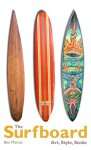 The Surfboard: Art, Style, Stoke - Ben Marcus, Jeff Divine, Juliana Morais, Gary Linden
