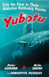 Yubotu: Sink the Fleet in These Addictive Battleship Puzzles - Peter Gordon, Mike Shenk, Conceptis Puzzles