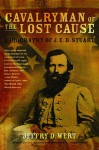 Cavalryman of the Lost Cause: A Biography of J. E. B. Stuart - Jeffry D. Wert
