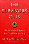 The Survivors Club: The Secrets and Science that Could Save Your Life - Ben Sherwood