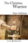 The Christian Warrior: Wrestling with Sin, Satan, the World, and the Flesh - Isaac Ambrose, Gerald Mick, Thomas Jones