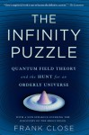 The Infinity Puzzle: Quantum Field Theory and the Hunt for an Orderly Universe - Frank Close