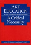 Art Education: A CRITICAL NECESSITY - Albert Levi, Ralph Smith, Ralph A. Smith