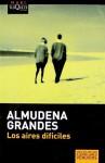 Los Aires dificiles - Almudena Grandes