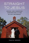 Straight to Jesus: Sexual and Christian Conversions in the Ex-Gay Movement - Tanya Erzen