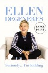 Seriously... I'm Kidding (Large Print) - Ellen DeGeneres