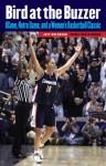 Bird at the Buzzer: UConn, Notre Dame, and a Women's Basketball Classic - Jeff Goldberg, Doris Burke