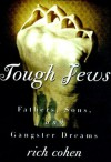 Tough Jews: Fathers, Sons, and Ganster Dreams - Richard Cohen