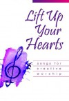 Lift Up Your Hearts :Â Songs for Creative Worship - Westminster John Knox Press
