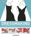 Dressmaking: The Complete Step-By-Step Quide to Making Your Own Clothes - Alison Smith