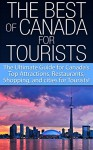 The Best of Canada for Tourists: The Ultimate Guide for Canada's Top Attractions, Restaurants, Shopping, and cities for Tourists! ((Canada, Tourism Canada, ... Shopping Malls, Shopping, Cities) - Getaway Guides, Canada, Canadian Cities, Vancouver, Restaurants in Canada, Shopping in Canada, Canadian Tourism