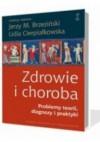 ZDROWIE I CHOROBA Problemy diagnozy, teorii i praktyki - Lidia Cierpiałkowska, Jerzy Brzeziński