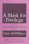 A Mask for Privilege: Anti-Semitism in America - Carey McWilliams