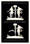 Sanctifying Misandry: Goddess Ideology and the Fall of Man - Katherine K. Young, Paul Nathanson