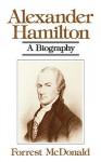 Alexander Hamilton: A Biography - Forrest McDonald