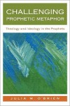 Challenging Prophetic Metaphor: Theology and Ideology in the Prophets - Julia M. O'Brien