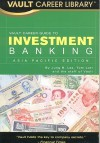 Vault Career Guide To Investment Banking, Asia Pacific Edition (Vault Career Guide To Investment Banking: Asia Pacific Edition) - Vault Editors