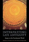 Interpreting Late Antiquity: Essays on the Postclassical World - Glen Warren Bowersock, Henry Chadwick, Peter R.L. Brown