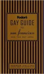 Fodor's Gay Guide to San Francisco and the Bay Area, 1st Edition (Fodor's Gay Guide to San Francisco and the Bay Area) - Andrew Collins
