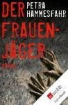 Der Frauenjäger (German Edition) - Petra Hammesfahr