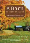 A Barn in New England: Making a Home on Three Acres - Joseph Monninger
