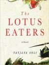 The Lotus Eaters - Tatjana Soli, Kirsten Potter
