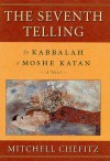 The Seventh Telling: The Kabbalah of Moeshe Kapan - Mitchell Chefitz