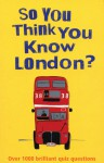 So You Think You Know London?: Over 100 Brilliant Quiz Questions - Clive Gifford