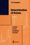 Determination of Anions: A Guide for the Analytical Chemist - T. R. Crompton