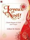 Joyeux No'l!: Chants 'L'gants de No'l Pour Lorgue - Gilbert M. Martin