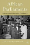 African Parliaments: Between Governance and Government - M.A. Mohamed Salih